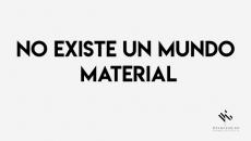No existe un mundo material
