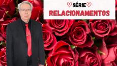 Série - Relacionamentos afetivos